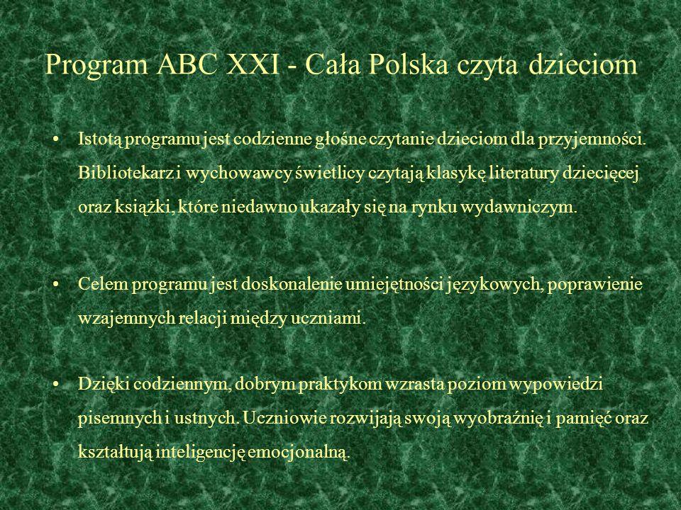 Program ABC XXI - Cała Polska czyta dzieciom Istotą programu jest codzienne głośne czytanie dzieciom dla przyjemności. Bibliotekarz i wychowawcy świet
