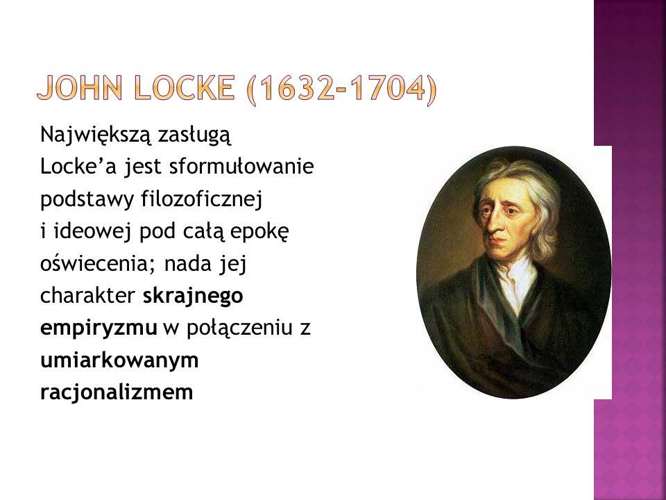 Największą zasługą Lockea jest sformułowanie podstawy filozoficznej i ideowej pod całą epokę oświecenia; nada jej charakter skrajnego empiryzmu w połą