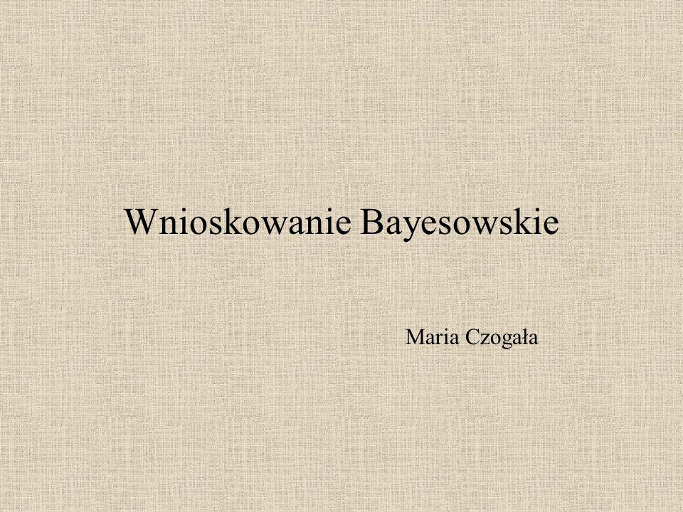 Wnioskowanie Bayesowskie Maria Czogała