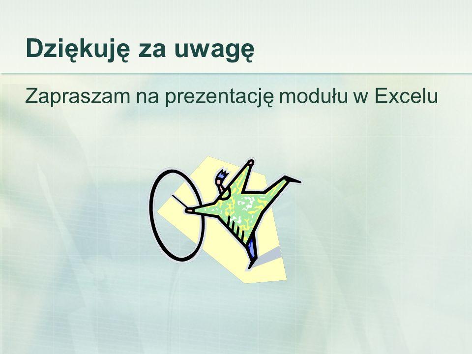 Dziękuję za uwagę Zapraszam na prezentację modułu w Excelu