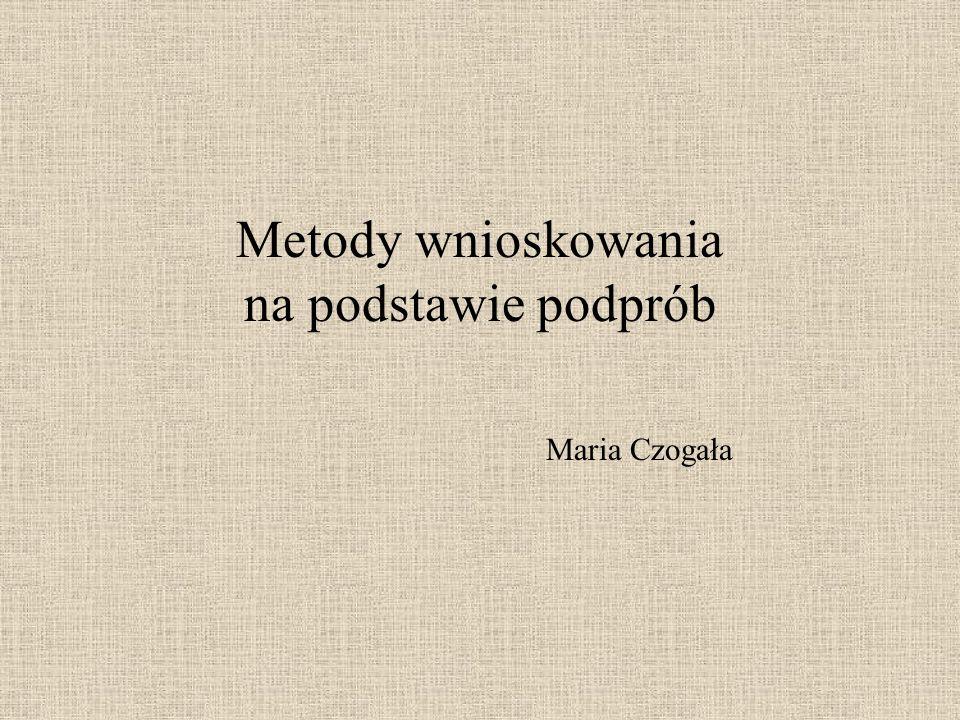Metody wnioskowania na podstawie podprób Maria Czogała