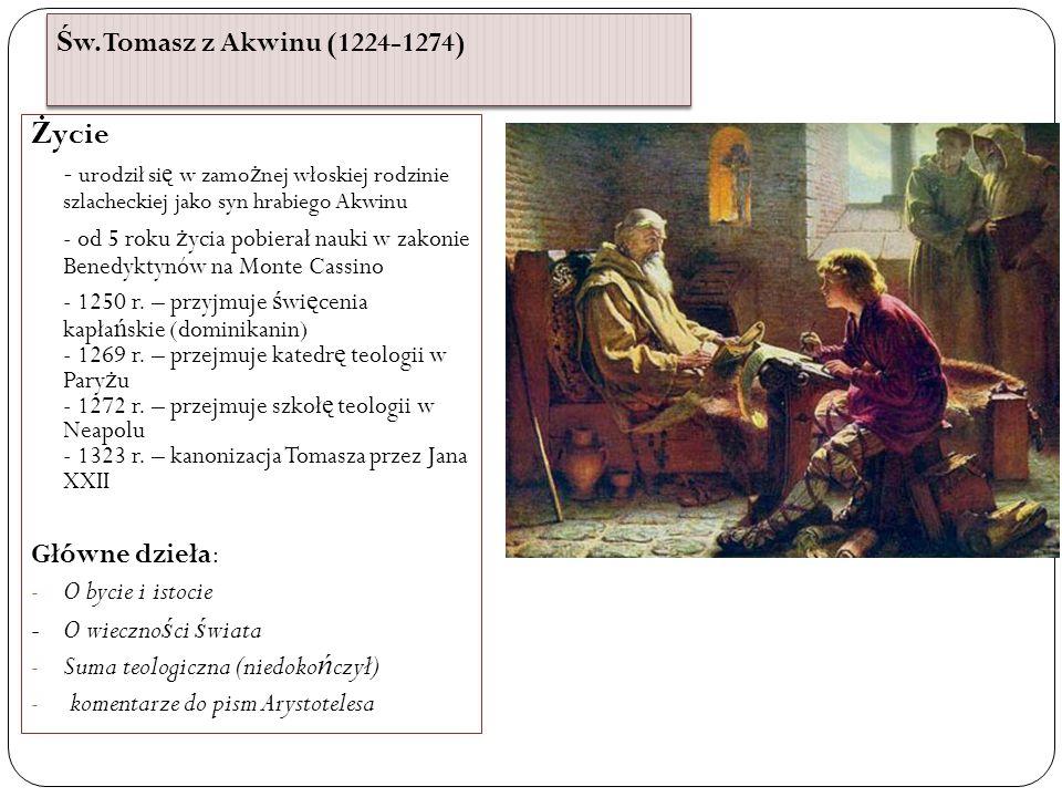 Ś w. Tomasz z Akwinu (1224-1274) Ż ycie - urodził si ę w zamo ż nej włoskiej rodzinie szlacheckiej jako syn hrabiego Akwinu - od 5 roku ż ycia pobiera