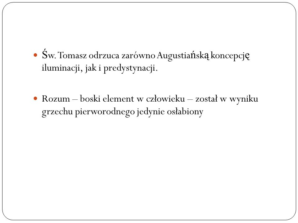 Ś w. Tomasz odrzuca zarówno Augustia ń sk ą koncepcj ę iluminacji, jak i predystynacji. Rozum – boski element w człowieku – został w wyniku grzechu pi