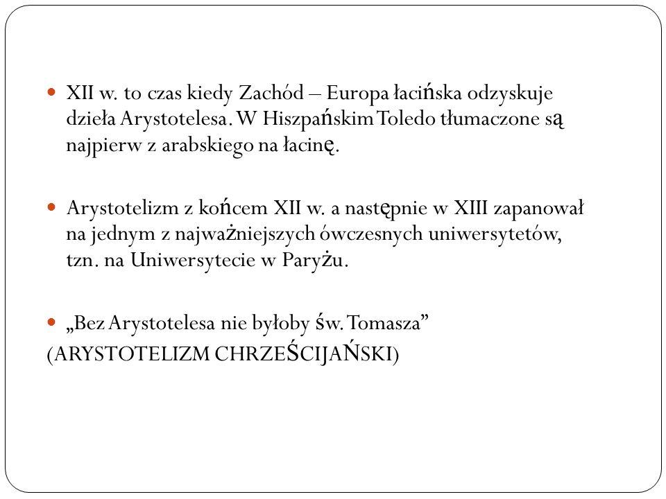 XII w. to czas kiedy Zachód – Europa łaci ń ska odzyskuje dzieła Arystotelesa. W Hiszpa ń skim Toledo tłumaczone s ą najpierw z arabskiego na łacin ę.