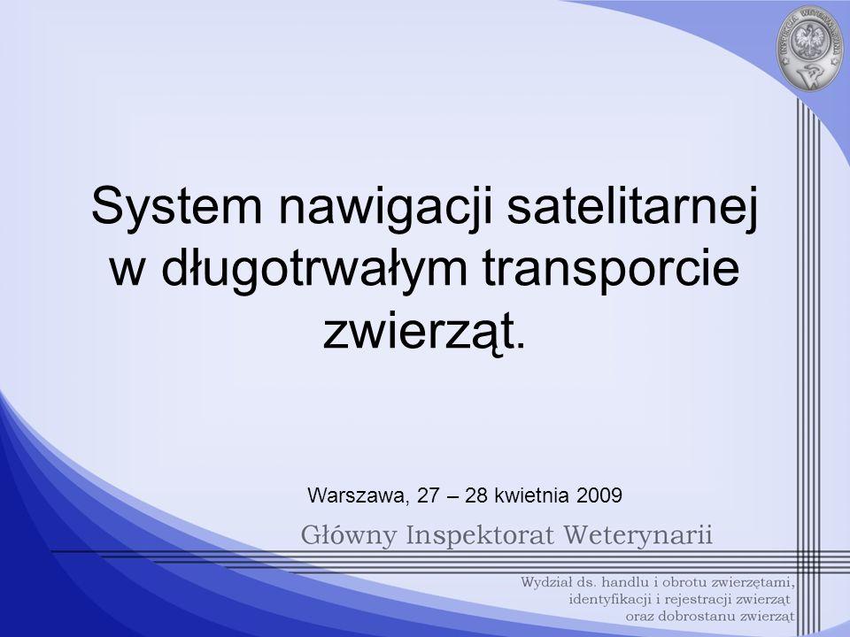 System nawigacji satelitarnej w długotrwałym transporcie zwierząt. Warszawa, 27 – 28 kwietnia 2009