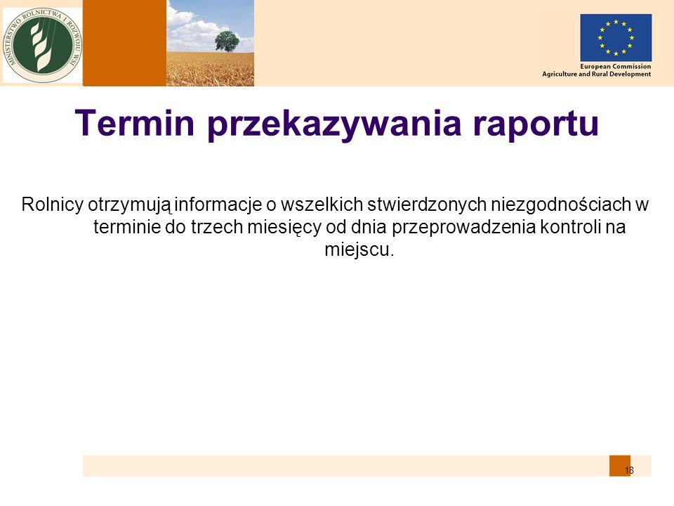 18 Termin przekazywania raportu Rolnicy otrzymują informacje o wszelkich stwierdzonych niezgodnościach w terminie do trzech miesięcy od dnia przeprowa