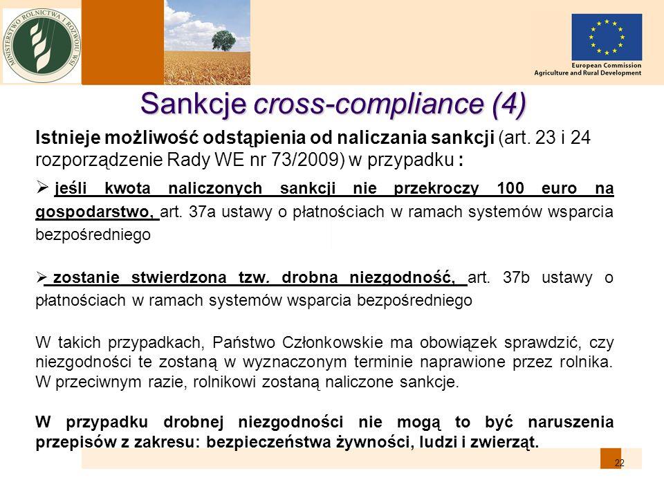 22 Sankcje cross-compliance (4) Istnieje możliwość odstąpienia od naliczania sankcji (art. 23 i 24 rozporządzenie Rady WE nr 73/2009) w przypadku : je