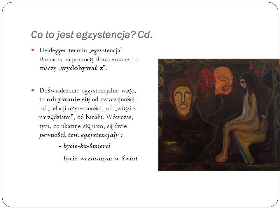 Co to jest egzystencja? Cd. Heidegger termin egzystencja tłumaczy za pomoc ą słowa existere, co znaczy wydobywa ć z. Do ś wiadczenie egzystencjalne wi