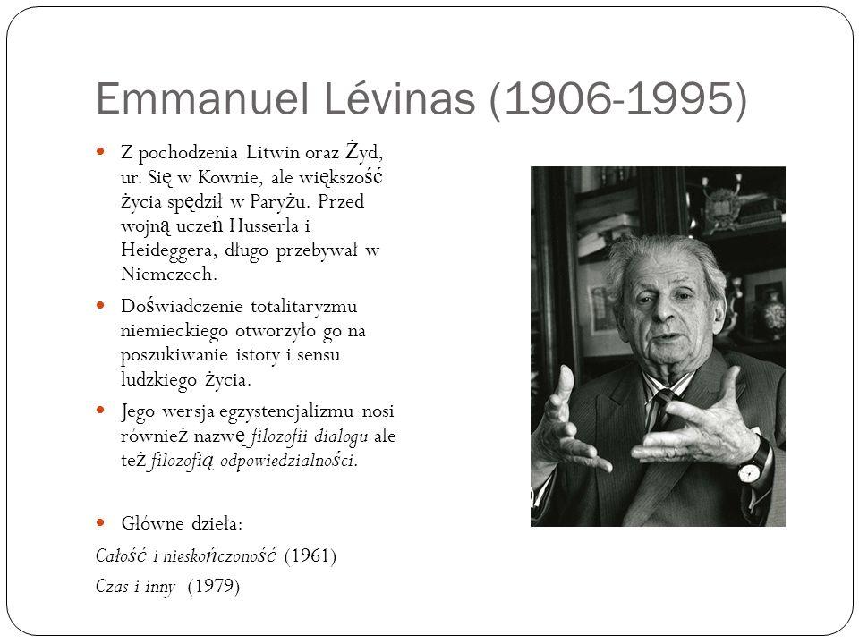 Emmanuel Lévinas (1906-1995) Z pochodzenia Litwin oraz Ż yd, ur. Si ę w Kownie, ale wi ę kszo ść ż ycia sp ę dził w Pary ż u. Przed wojn ą ucze ń Huss