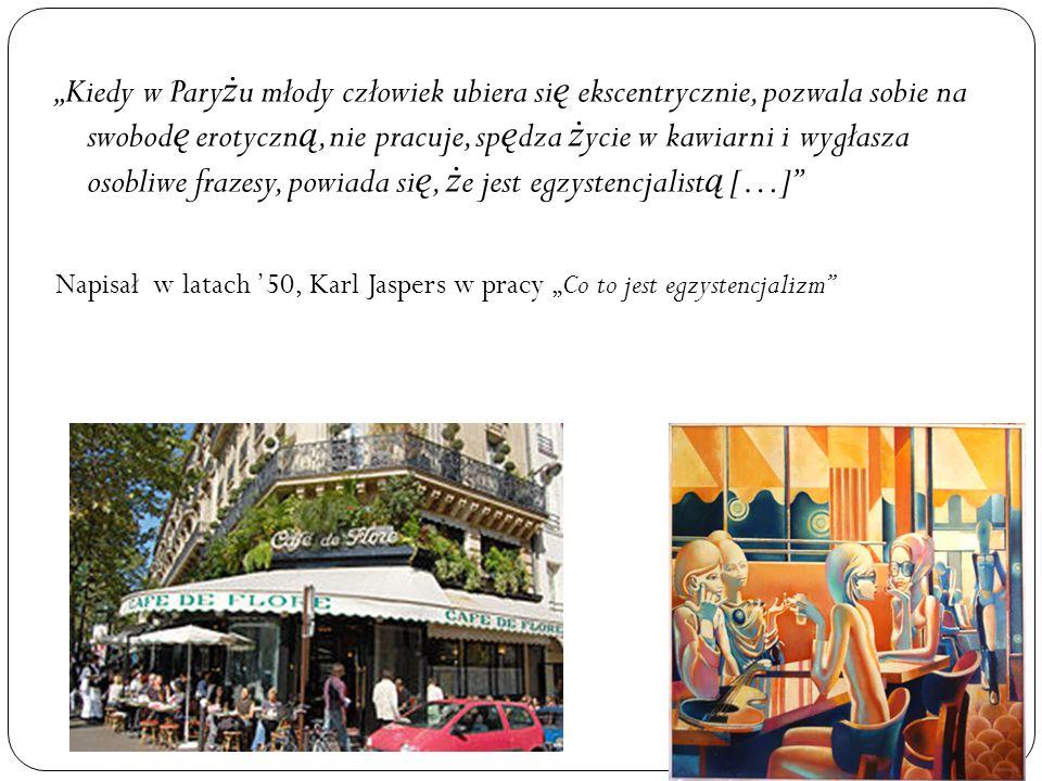 Kiedy w Pary ż u młody człowiek ubiera si ę ekscentrycznie, pozwala sobie na swobod ę erotyczn ą, nie pracuje, sp ę dza ż ycie w kawiarni i wygłasza o