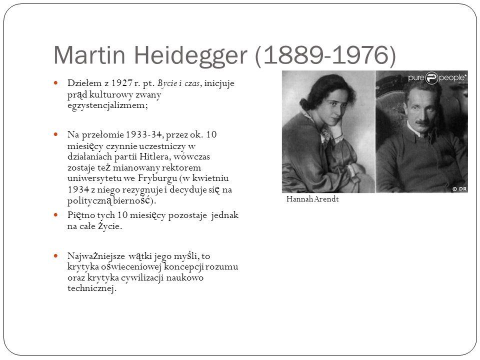 Martin Heidegger (1889-1976) Dziełem z 1927 r. pt. Bycie i czas, inicjuje pr ą d kulturowy zwany egzystencjalizmem; Na przełomie 1933-34, przez ok. 10