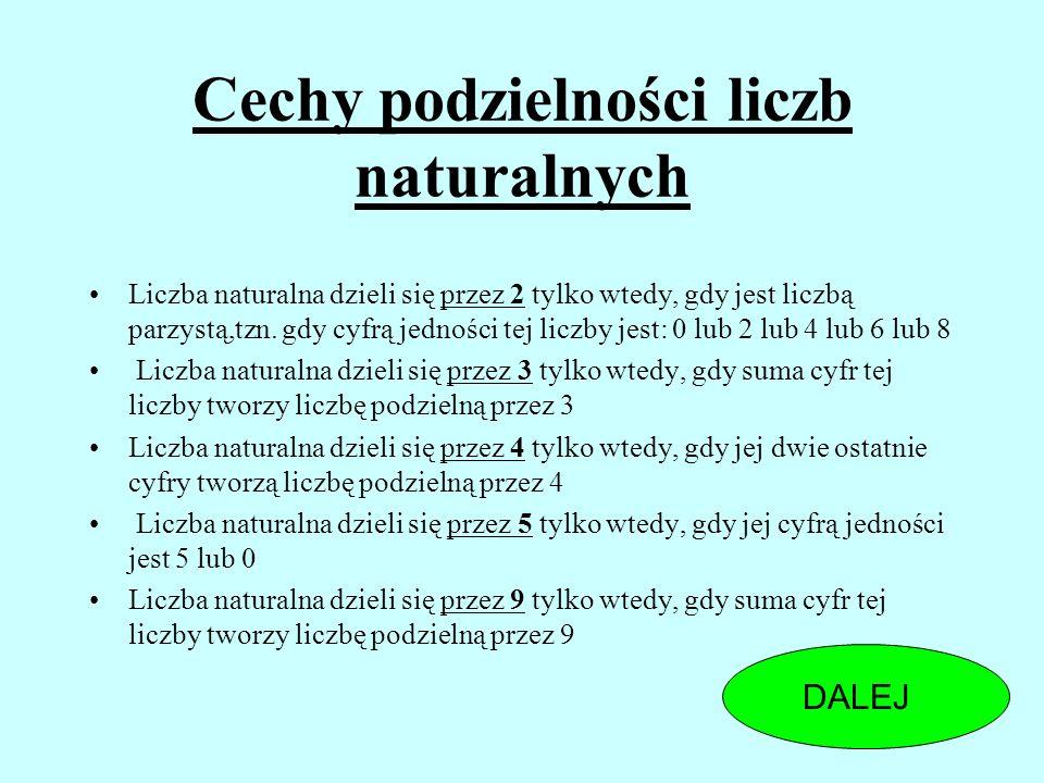 Cechy podzielności liczb naturalnych Liczba naturalna dzieli się przez 2 tylko wtedy, gdy jest liczbą parzystą,tzn.