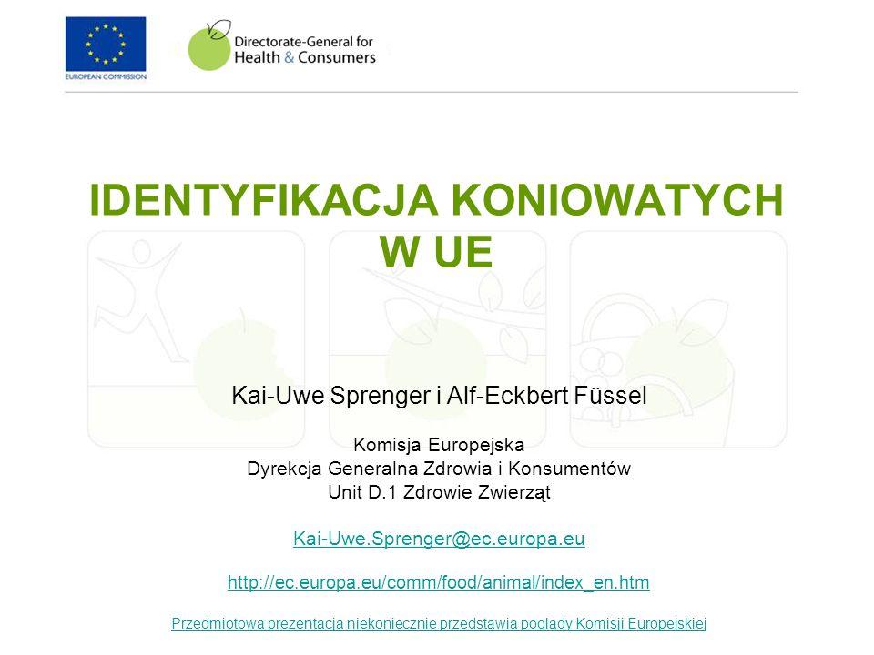 IDENTYFIKACJA KONIOWATYCH W UE Kai-Uwe Sprenger i Alf-Eckbert Füssel Komisja Europejska Dyrekcja Generalna Zdrowia i Konsumentów Unit D.1 Zdrowie Zwie