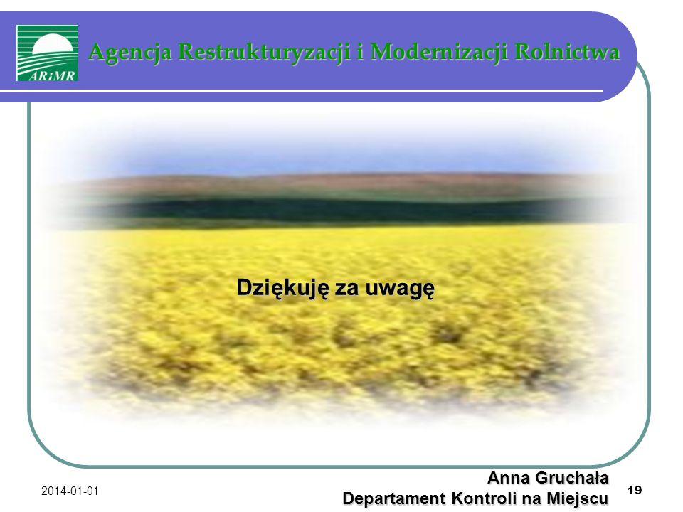 2014-01-01 19 Agencja Restrukturyzacji i Modernizacji Rolnictwa Agencja Restrukturyzacji i Modernizacji Rolnictwa Dziękuję za uwagę Anna Gruchała Depa