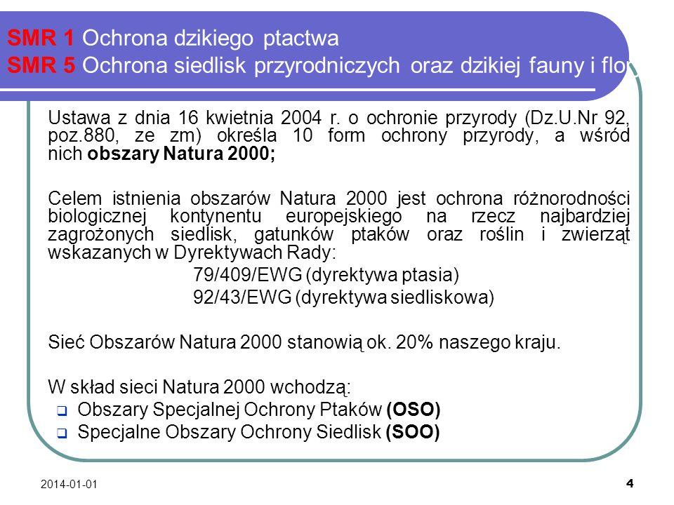 2014-01-01 5 SMR 1 Ochrona dzikiego ptactwa SMR 5 Ochrona siedlisk przyrodniczych oraz dzikiej fauny i flory SMR 1 Ochrona dzikiego ptactwa Zabrania się: umyślnego chwytania oraz zabijania, ptaków objętych ochroną na podstawie przepisów § 2, § 3 i § 10 pkt 1 rozporządzenia Ministra Środowiska z dnia 28 września 2004 r.
