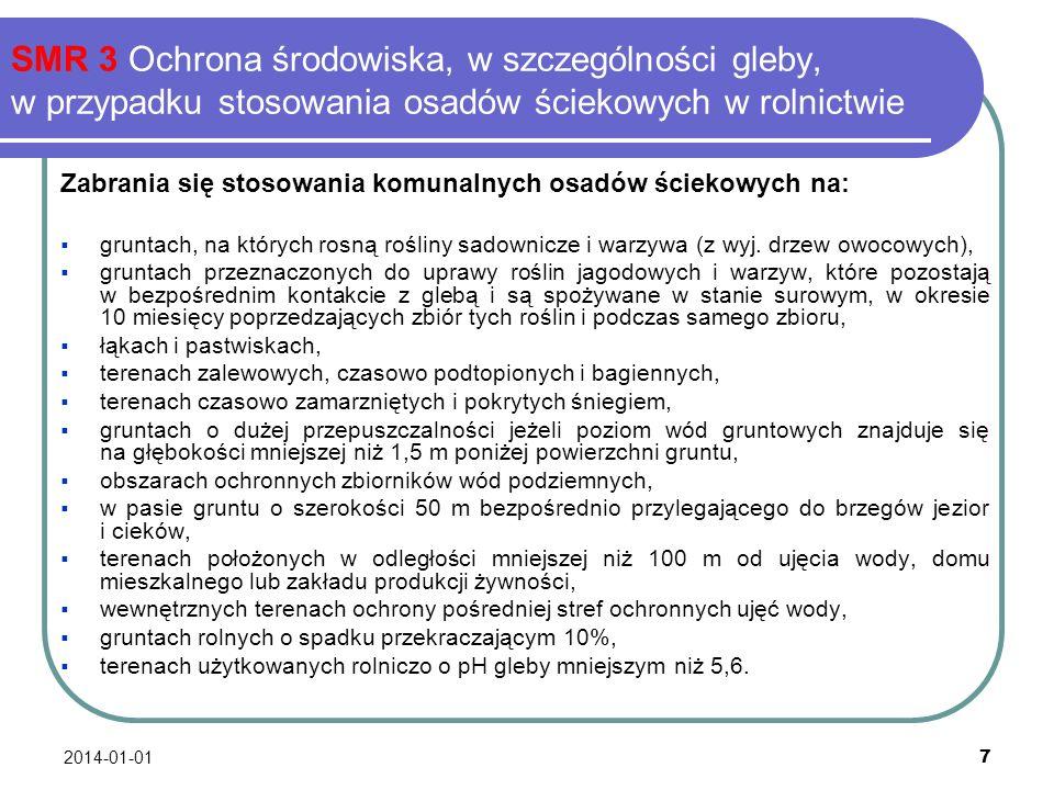 2014-01-01 8 SMR 3 Ochrona środowiska, w szczególności gleby, w przypadku stosowania osadów ściekowych w rolnictwie Wytwórca osadów ściekowych zobowiązany jest do: poddania komunalnych osadów ściekowych badaniom, przeprowadzenia badań gleby na zawartość metali ciężkich przed zastosowaniem na niej osadu, przekazywania właścicielowi, dzierżawcy lub innej osobie władającej nieruchomością, wyników badań oraz informacji o dawkach tego osadu, które można stosować na poszczególnych gruntach.