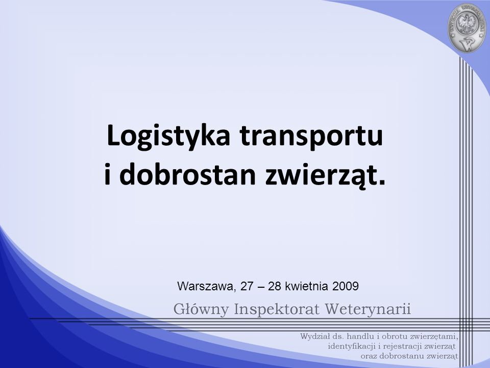 Logistyka transportu i dobrostan zwierząt. Warszawa, 27 – 28 kwietnia 2009