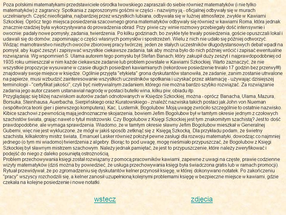 Poza polskimi matematykami przedstawiciele ośrodka lwowskiego zapraszali do siebie również matematyków (i nie tylko matematyków) z zagranicy. Spotkani