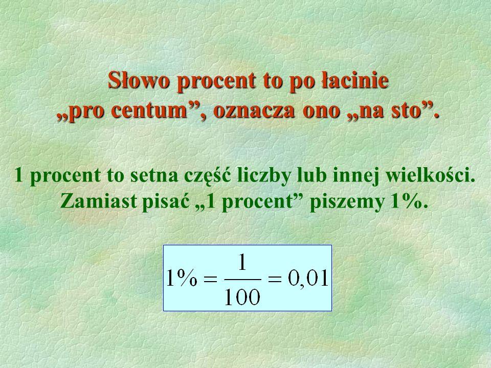Słowo procent to po łacinie pro centum, oznacza ono na sto.
