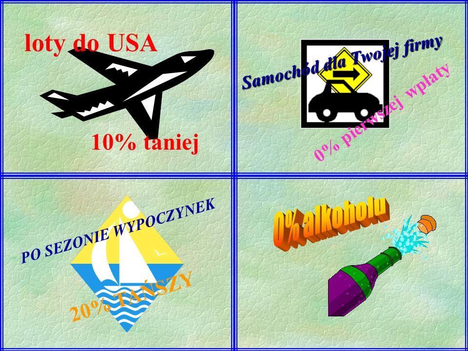 loty do USA 10% taniej Samochód dla Twojej firmy 0% pierwszej wpłaty PO SEZONIE WYPOCZYNEK 20% TAŃSZY