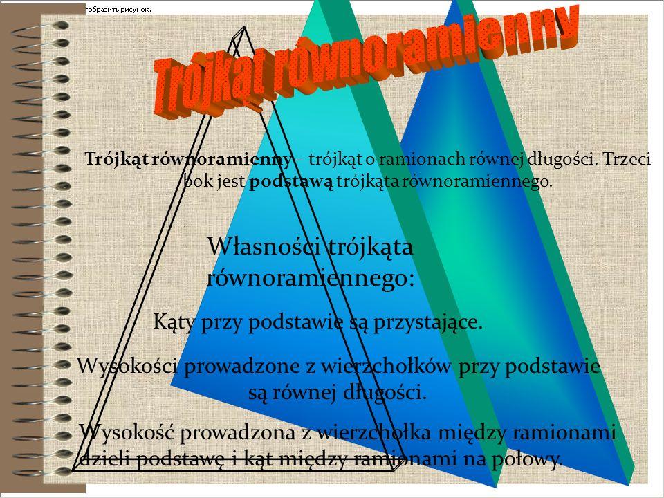Trójkąt równoboczny to trójkąt, którego wszystkie boki mają tę samą długość (oznaczmy ją ). Taki trójkąt ma następujące własności Trójkąt równoboczny