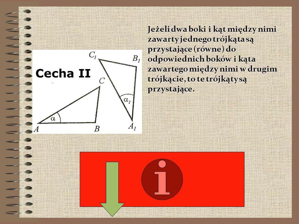 Jeżeli boki jednego trójkąta są przystające (równe) do odpowiednich boków drugiego trójkąta, to te trójkąty są przystające. Cecha I