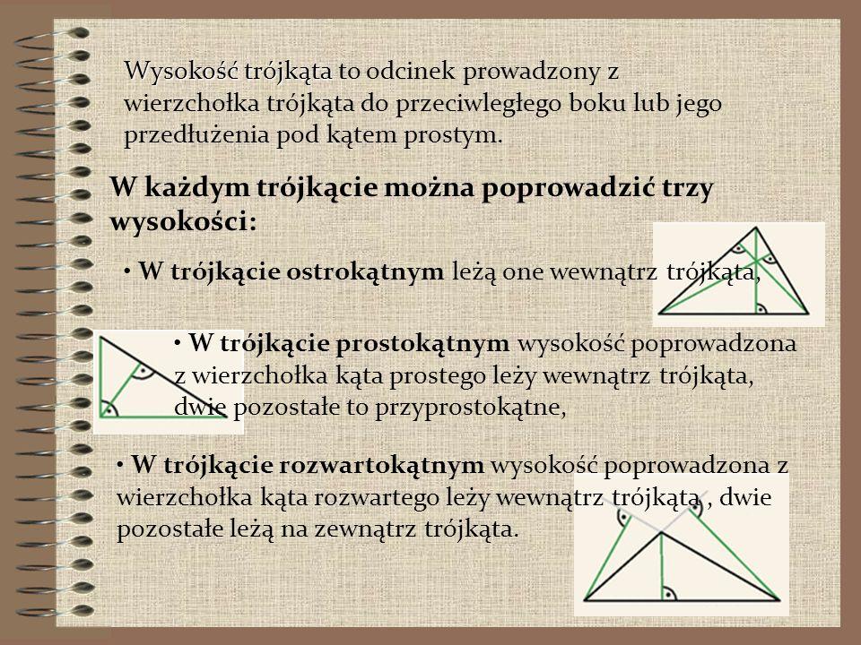 Wysokość trójkąta Wysokość trójkąta to odcinek prowadzony z wierzchołka trójkąta do przeciwległego boku lub jego przedłużenia pod kątem prostym.