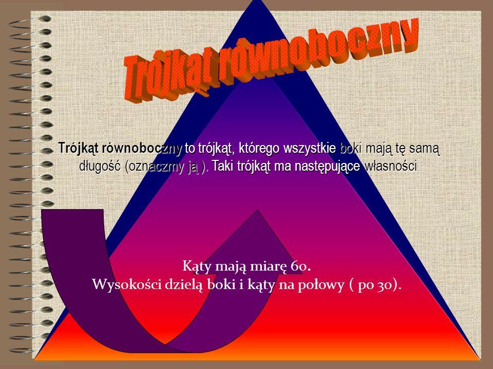 Trójkąt równoboczny to trójkąt, którego wszystkie boki mają tę samą długość (oznaczmy ją ).