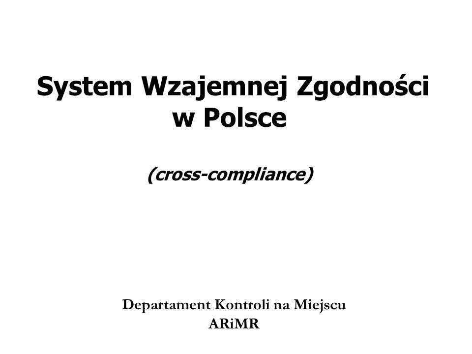 System Wzajemnej Zgodności w Polsce (cross-compliance) Departament Kontroli na Miejscu ARiMR