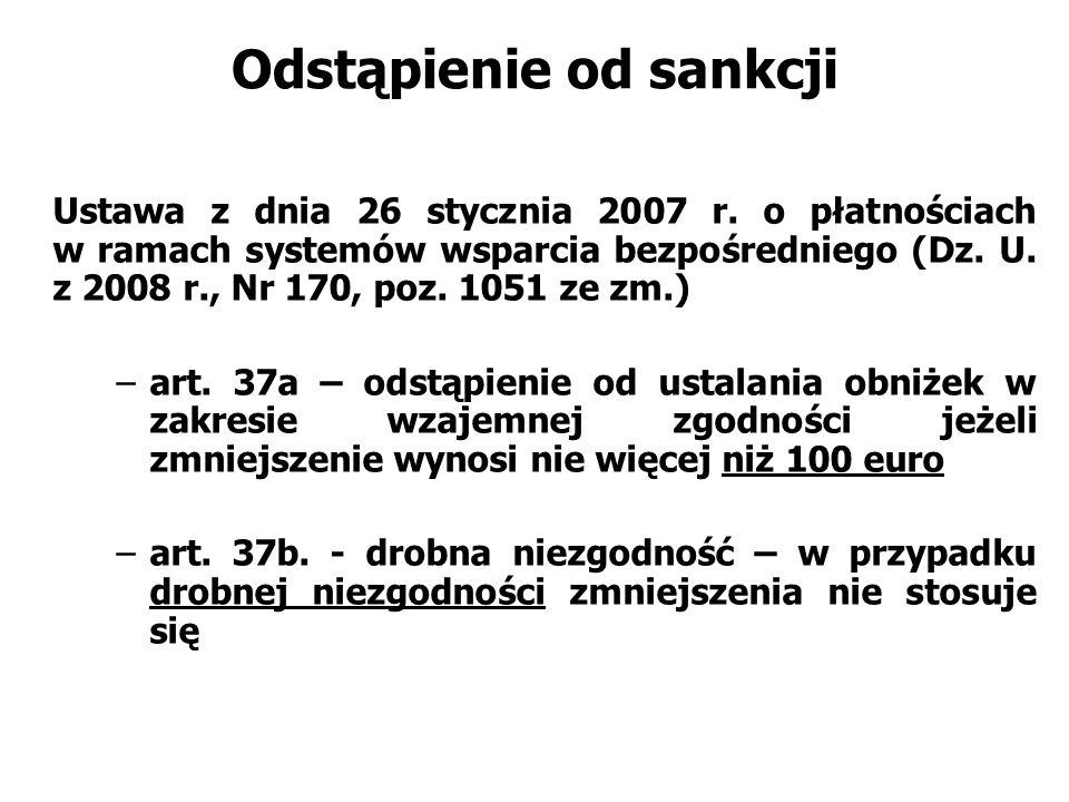Odstąpienie od sankcji Ustawa z dnia 26 stycznia 2007 r. o płatnościach w ramach systemów wsparcia bezpośredniego (Dz. U. z 2008 r., Nr 170, poz. 1051
