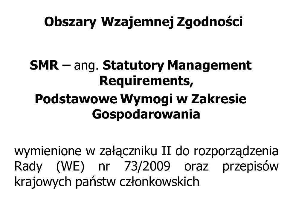 Obszary Wzajemnej Zgodności SMR – ang. Statutory Management Requirements, Podstawowe Wymogi w Zakresie Gospodarowania wymienione w załączniku II do ro