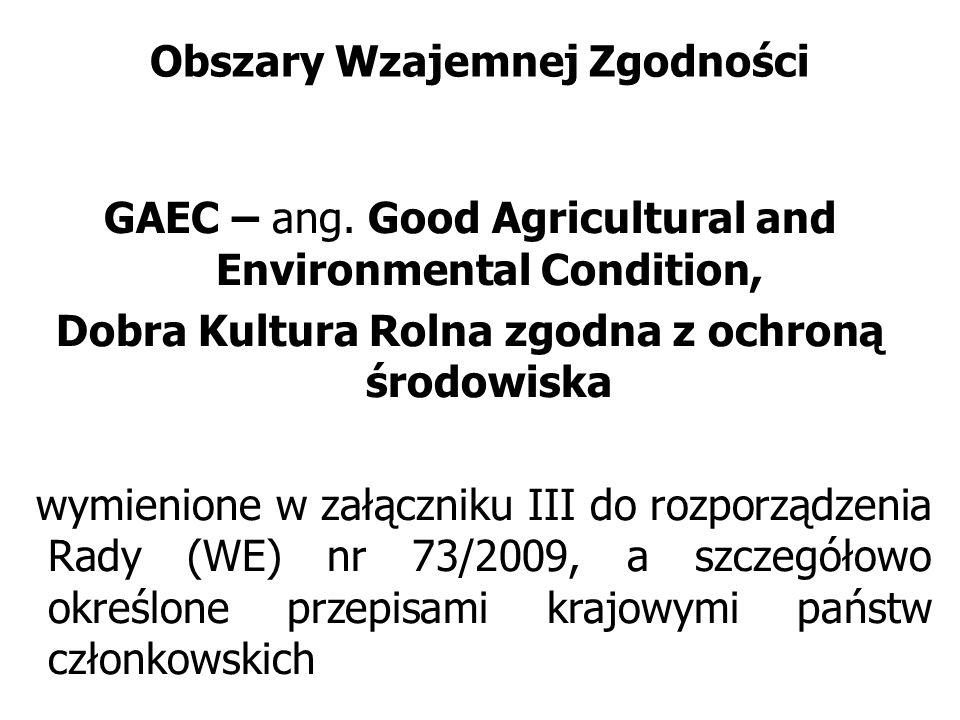 Obszary Wzajemnej Zgodności GAEC – ang. Good Agricultural and Environmental Condition, Dobra Kultura Rolna zgodna z ochroną środowiska wymienione w za