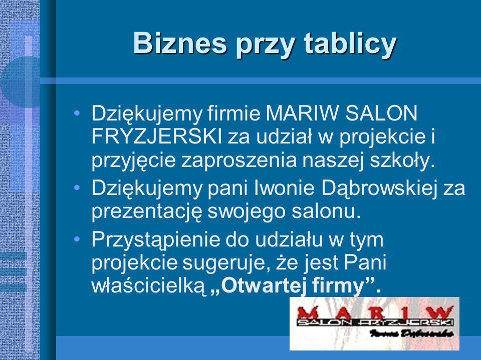 Biznes przy tablicy Dziękujemy firmie MARIW SALON FRYZJERSKI za udział w projekcie i przyjęcie zaproszenia naszej szkoły.