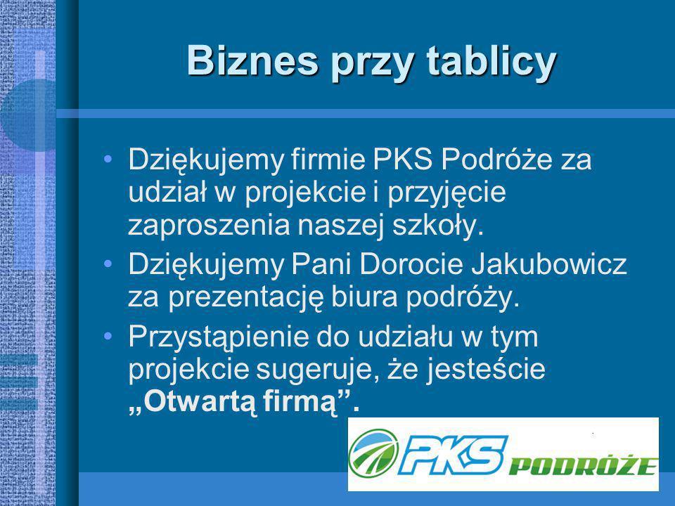 Biznes przy tablicy Dziękujemy firmie PKS Podróże za udział w projekcie i przyjęcie zaproszenia naszej szkoły.