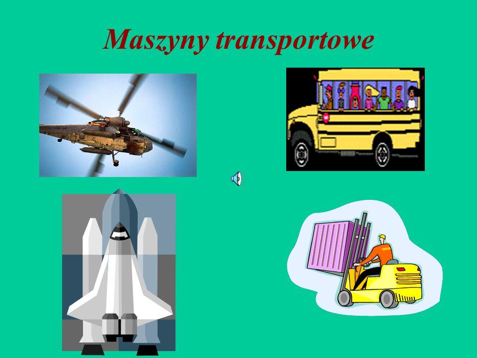 MASZYNY TRANSPORTOWE Służą do zmiany położenia ciał stałych, cieczy i gazów np. dźwignice, przenośniki, samochody, samoloty, pociągi, statki, wentylat