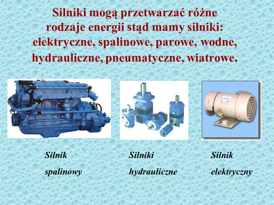 Silniki Silniki są to maszyny służące do zamiany różnych rodzajów energii na energię mechaniczną.