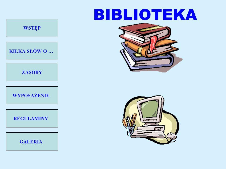 KILKA SŁÓW O … WSTĘP ZASOBY WYPOSAŻENIE REGULAMINY GALERIA BIBLIOTEKA