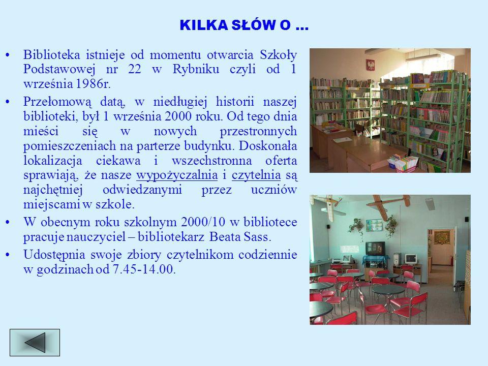 KILKA SŁÓW O … Biblioteka istnieje od momentu otwarcia Szkoły Podstawowej nr 22 w Rybniku czyli od 1 września 1986r. Przełomową datą, w niedługiej his