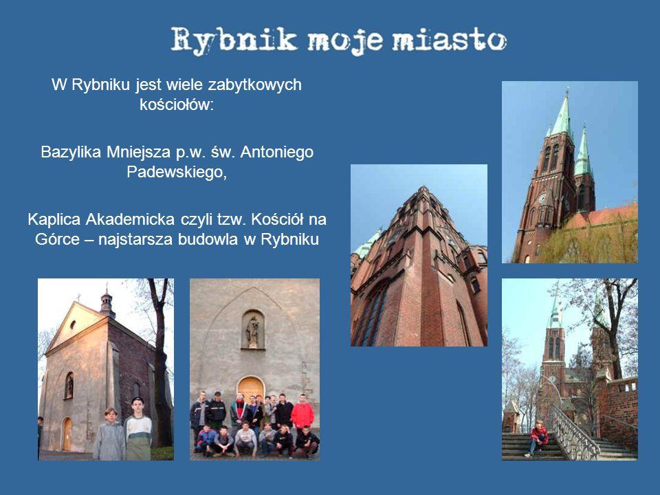 W Rybniku jest wiele zabytkowych kościołów: Bazylika Mniejsza p.w. św. Antoniego Padewskiego, Kaplica Akademicka czyli tzw. Kościół na Górce – najstar