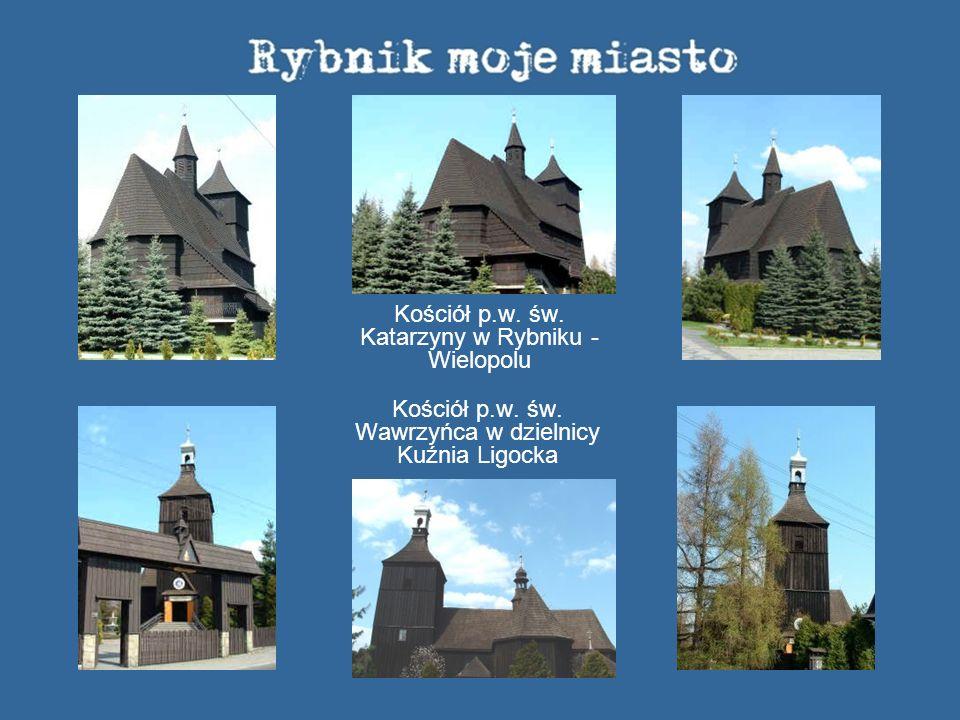 Kościół p.w. św. Wawrzyńca w dzielnicy Kuźnia Ligocka Kościół p.w. św. Katarzyny w Rybniku - Wielopolu