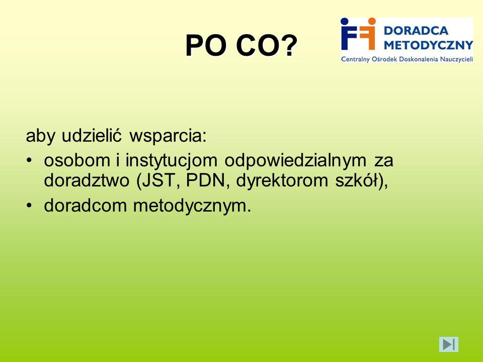 PO CO? aby udzielić wsparcia: osobom i instytucjom odpowiedzialnym za doradztwo (JST, PDN, dyrektorom szkół), doradcom metodycznym.