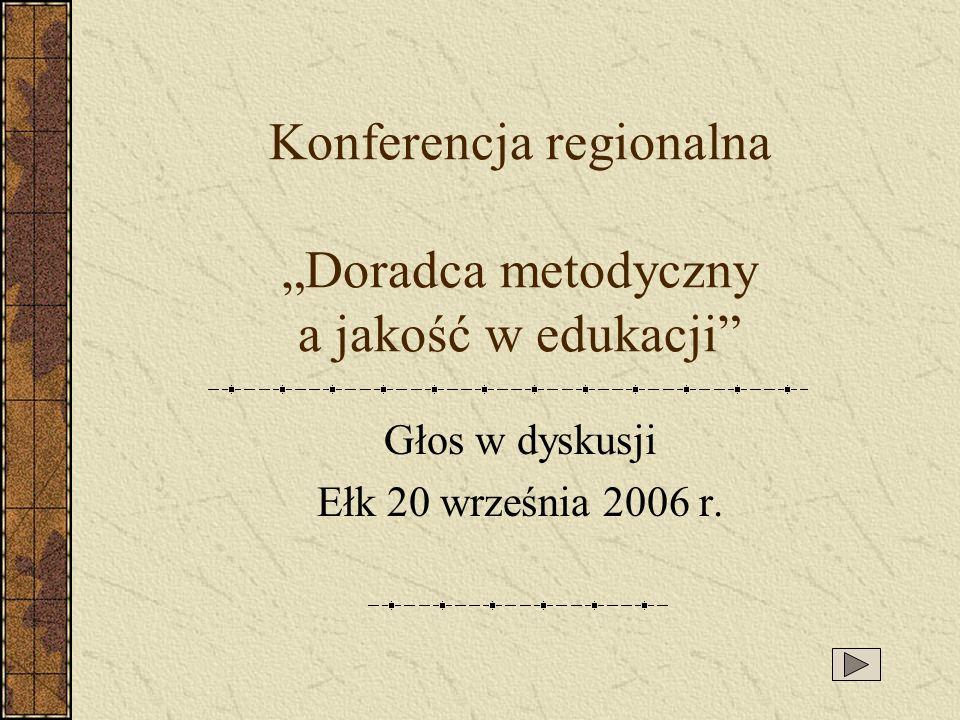Konferencja regionalna Doradca metodyczny a jakość w edukacji Głos w dyskusji Ełk 20 września 2006 r.