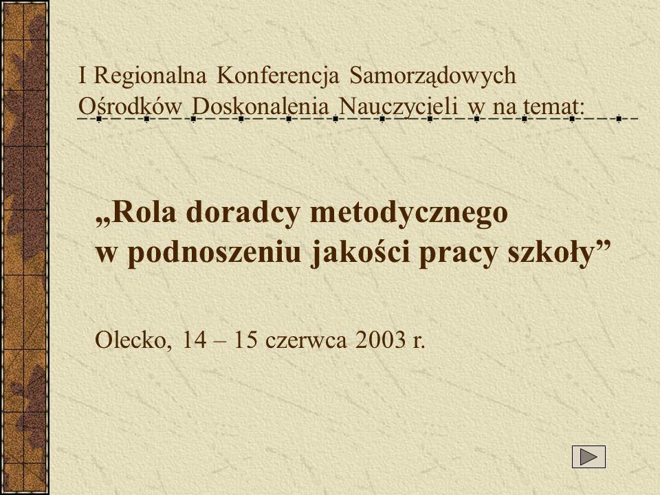 I Regionalna Konferencja Samorządowych Ośrodków Doskonalenia Nauczycieli w na temat: Rola doradcy metodycznego w podnoszeniu jakości pracy szkoły Olec