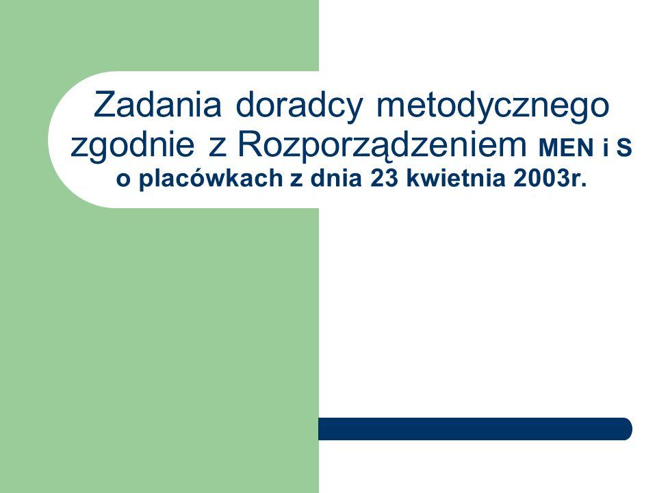 Zadania doradcy metodycznego zgodnie z Rozporządzeniem MEN i S o placówkach z dnia 23 kwietnia 2003r.