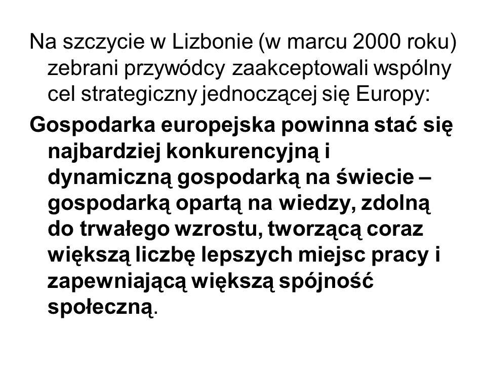 Na szczycie w Lizbonie (w marcu 2000 roku) zebrani przywódcy zaakceptowali wspólny cel strategiczny jednoczącej się Europy: Gospodarka europejska powinna stać się najbardziej konkurencyjną i dynamiczną gospodarką na świecie – gospodarką opartą na wiedzy, zdolną do trwałego wzrostu, tworzącą coraz większą liczbę lepszych miejsc pracy i zapewniającą większą spójność społeczną.