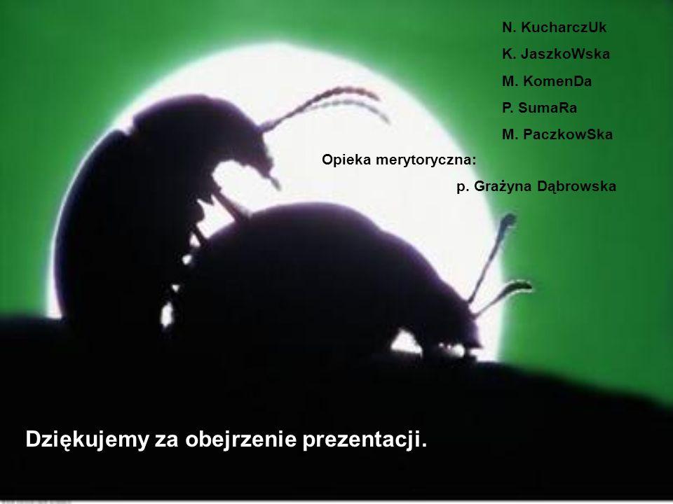 Dziękujemy za obejrzenie prezentacji. N. KucharczUk K. JaszkoWska M. KomenDa P. SumaRa M. PaczkowSka Opieka merytoryczna: p. Grażyna Dąbrowska