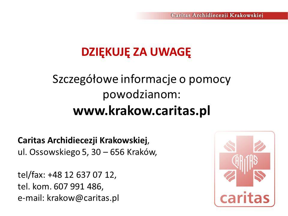 DZIĘKUJĘ ZA UWAGĘ Szczegółowe informacje o pomocy powodzianom: www.krakow.caritas.pl Caritas Archidiecezji Krakowskiej, ul. Ossowskiego 5, 30 – 656 Kr