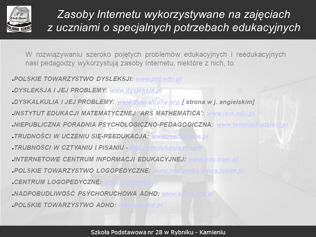 Szkoła Podstawowa nr 28 w Rybniku - Kamieniu Zasoby Internetu wykorzystywane na zajęciach z uczniami o specjalnych potrzebach edukacyjnych W rozwiązyw