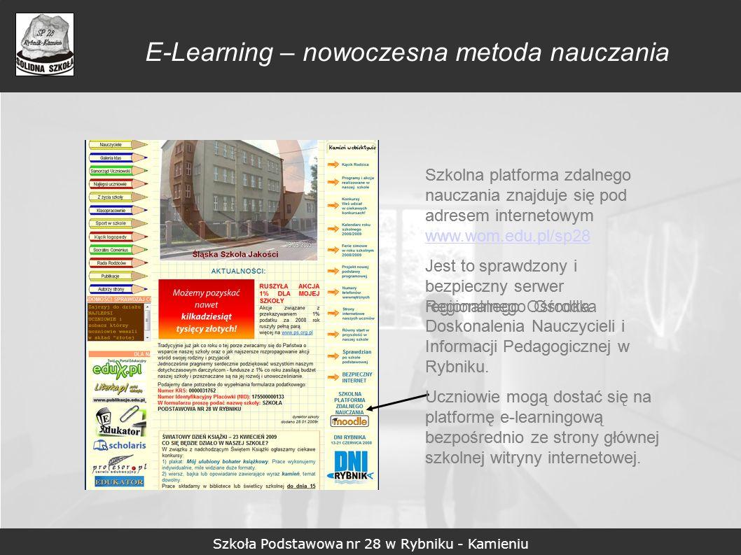 Szkoła Podstawowa nr 28 w Rybniku - Kamieniu E-Learning – nowoczesna metoda nauczania Szkolna platforma zdalnego nauczania znajduje się pod adresem in