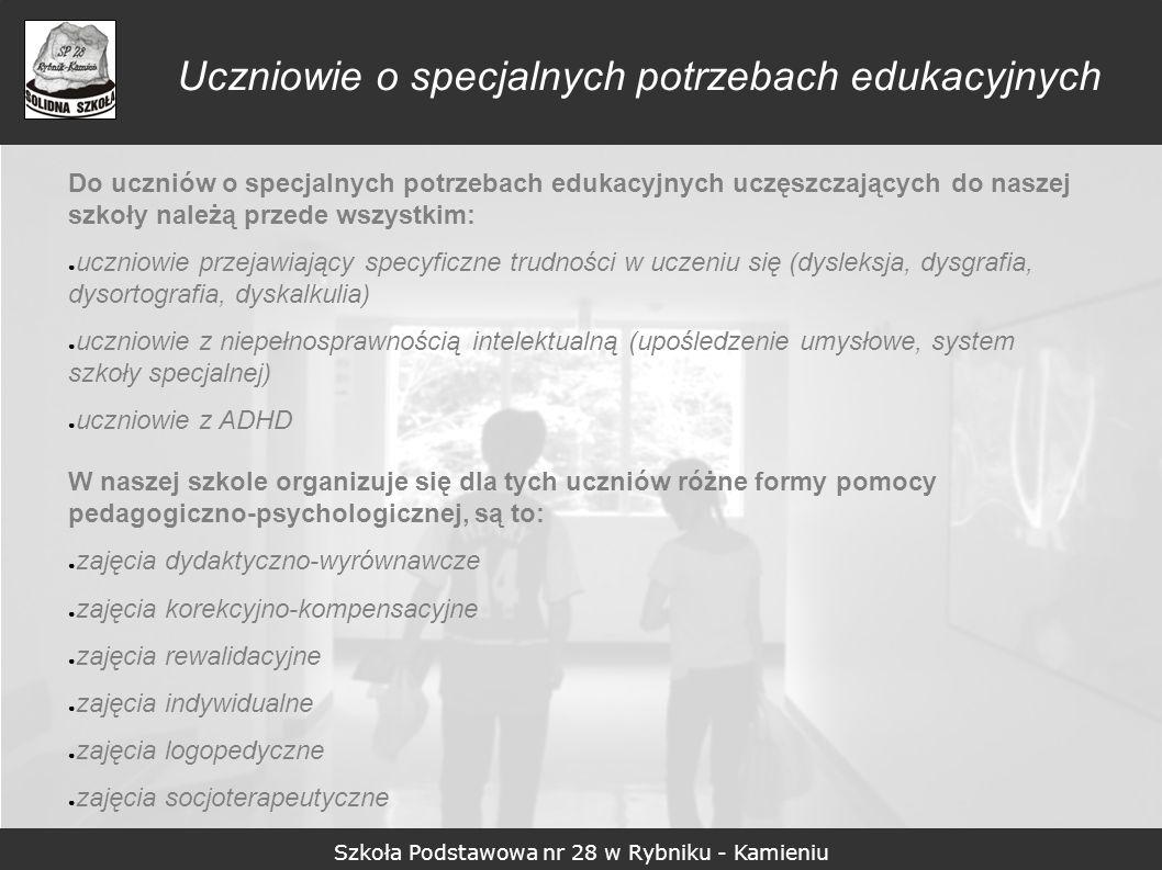 Szkoła Podstawowa nr 28 w Rybniku - Kamieniu Do uczniów o specjalnych potrzebach edukacyjnych uczęszczających do naszej szkoły należą przede wszystkim